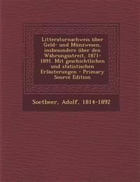 Litteraturnachweis Uber Geld- Und Munzwesen, Insbesondere Uber Den Wahrungsstreit, 1871-1891. Mit Geschichtlichen Und Statistischen Erlauterungen - PR