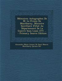 Mémoires Autographes De M. Le Prince De Montbarey, Ministre Secrétaire D'état Au Département De La Guerre Sous Louis XVI ...