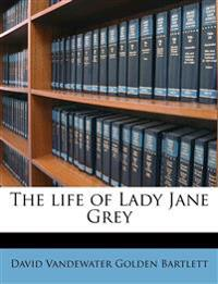 The life of Lady Jane Grey