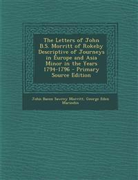 The Letters of John B.S. Morritt of Rokeby Descriptive of Journeys in Europe and Asia Minor in the Years 1794-1796 - Primary Source Edition