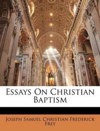 Essays On Christian Baptism