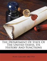 The Department of State of the United States, its history and functions
