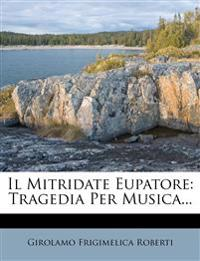 Il Mitridate Eupatore: Tragedia Per Musica...