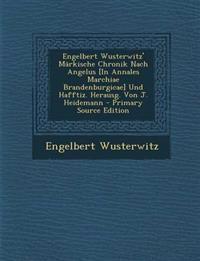 Engelbert Wusterwitz' Märkische Chronik Nach Angelus [In Annales Marchiae Brandenburgicae] Und Hafftiz. Herausg. Von J. Heidemann - Primary Source Edi