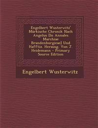 Engelbert Wusterwitz' Markische Chronik Nach Angelus [In Annales Marchiae Brandenburgicae] Und Hafftiz. Herausg. Von J. Heidemann - Primary Source EDI