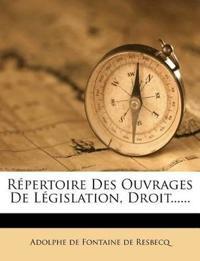 Répertoire Des Ouvrages De Législation, Droit......