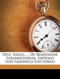 Diss. Inaug. ... De Remissione Iuramentorum, Inprimis Iure Saxonico Electorali