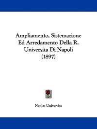 Ampliamento, Sistemazione Ed Arredamento Della R. Universita Di Napoli