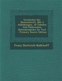 Geschichte Der Notenschrift, Mit 3 Abbildungen, 18 Tabellen Und Zahlreichen Notenbeispielen Im Text