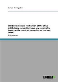 Will South Africa's Ratification of the OECD Anti-Bribery Convention Have Any Sustainable Impact on the Country's Corruption Perceptions Index?