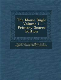 The Maine Bugle ..., Volume 1... - Primary Source Edition