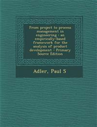 From project to process management in engineering : an empirically-based framework for the analysis of product development - Primary Source Edition