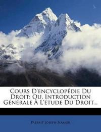 Cours D'encyclopédie Du Droit: Ou, Introduction Générale À L'étude Du Droit...