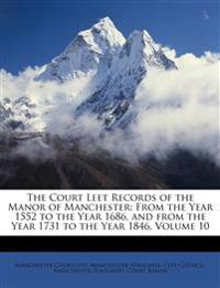 The Court Leet Records of the Manor of Manchester: From the Year 1552 to the Year 1686, and from the Year 1731 to the Year 1846, Volume 10