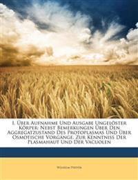 I. Über Aufnahme und Ausgabe ungelöster Körper, II. zur Kenntniss der Plasmahaut und der Vacuolen, XVI. Band, No. II.