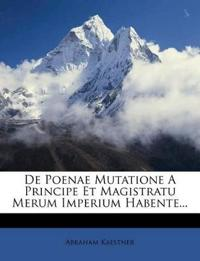 De Poenae Mutatione A Principe Et Magistratu Merum Imperium Habente...