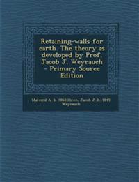 Retaining-walls for earth. The theory as developed by Prof. Jacob J. Weyrauch  - Primary Source Edition