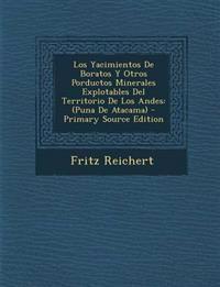 Los Yacimientos de Boratos y Otros Porductos Minerales Explotables del Territorio de Los Andes: (Puna de Atacama) - Primary Source Edition