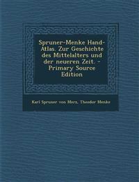 Spruner-Menke Hand-Atlas. Zur Geschichte Des Mittelalters Und Der Neueren Zeit. - Primary Source Edition