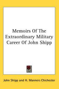 Memoirs of the Extraordinary Military Career of John Shipp, Late Lieut. In His Majesty's 87th Regiment
