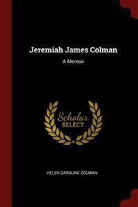 JEREMIAH JAMES COLMAN: A MEMOIR