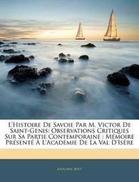 L'Histoire De Savoie Par M. Victor De Saint-Genis: Observations Critiques Sur Sa Partie Contemporaine : Mémoire Présenté À L'Académie De La Val D'Is