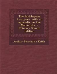 The Sankhayana Aranyaka, with an appendix on the Mahavrata  - Primary Source Edition