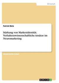 Starkung Von Markenidentitat. Verhaltenswissenschaftliche Ansatze Im Neuromarketing