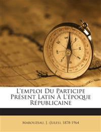 L'emploi Du Participe Présent Latin À L'époque Républicaine