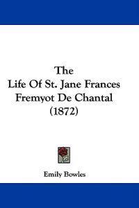 The Life Of St. Jane Frances Fremyot De Chantal (1872)