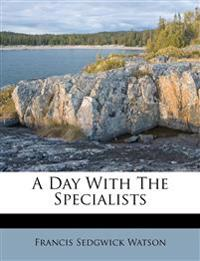 A Day With The Specialists