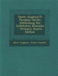 Dante Alighieri's Paradies: Dritte Abtheilung Der Gottlichen Komodie - Primary Source Edition