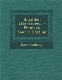 Brazilian Literature... - Primary Source Edition