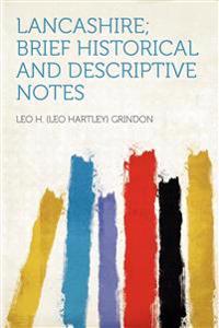 Lancashire; Brief Historical and Descriptive Notes
