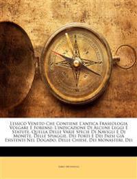 Lessico Veneto Che Contiene L'antica Fraseologia Volgare E Forense: L'indicazione Di Alcune Leggi E Statute, Quella Delle Varie Specie Di Navigli E Di