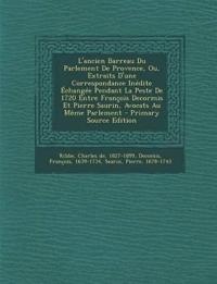 L'ancien Barreau Du Parlement De Provence, Ou, Extraits D'une Correspondance Inédite Échangée Pendant La Peste De 1720 Entre François Decormis Et Pier