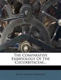 The Comparative Embryology Of The Cucurbitaceae...