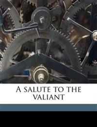 A salute to the valiant