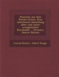 Stimmen Aus Dem Reiche Gottes. Eine Auserlesene Sammlung Alter Und Neuer Evangelischer Kernlieder. - Primary Source Edition