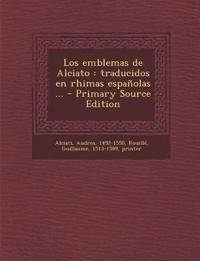 Los Emblemas de Alciato: Traducidos En Rhimas Espanolas ... - Primary Source Edition