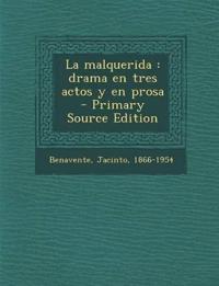 La malquerida : drama en tres actos y en prosa