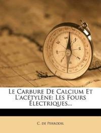 Le Carbure De Calcium Et L'acétylène: Les Fours Électriques...