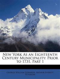 New York As an Eighteenth Century Municipality: Prior to 1731, Part 1
