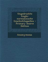 Ungedruckte Anglo-normannische Geschichtsquellen - Primary Source Edition