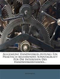 Allgemeine Handwerker-zeitung: Ein Praktisch-belehrendes Sonntagblatt Für Die Interessen Des Handwerkerstandes...