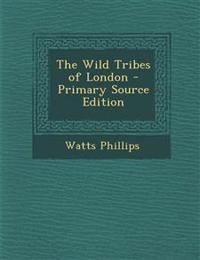 The Wild Tribes of London - Primary Source Edition