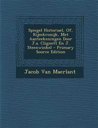 Spiegel Historiael, Of, Rijmkronijk, Met Aanteekeningen Door J.a. Clignett En J. Steenwinkel - Primary Source Edition
