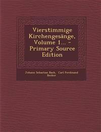 Vierstimmige Kirchengesänge, Volume 1...