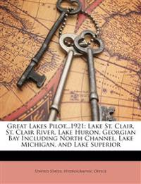 Great Lakes Pilot...1921: Lake St. Clair, St. Clair River, Lake Huron, Georgian Bay Including North Channel, Lake Michigan, and Lake Superior