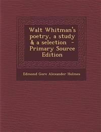 Walt Whitman's poetry, a study & a selection